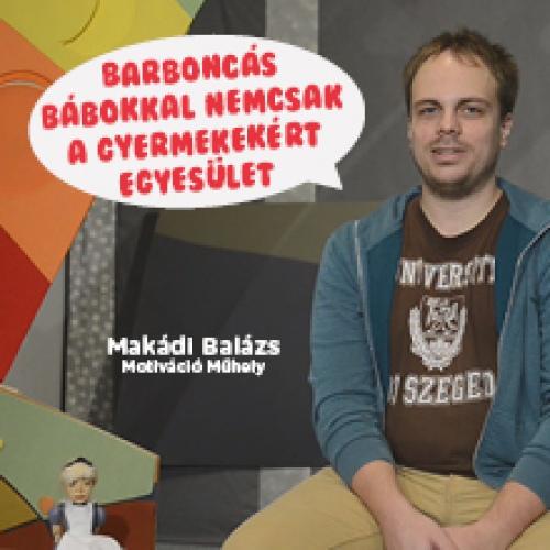 A Barboncás Bábokkal nemcsak a Gyermekekért Egyesületet ajánlja Makádi Balázs