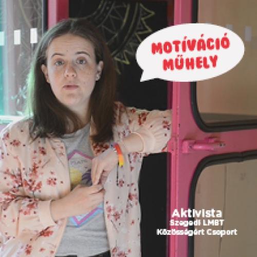 A Motiváció Műhelyt ajánlja a Szegedi LMBT Közösségért Csoport aktivistája